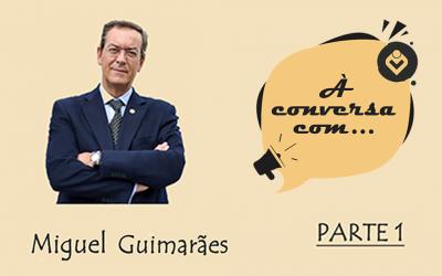À Conversa com Miguel Guimarães (PARTE 1)