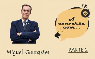 À Conversa com Miguel Guimarães (PARTE 2)