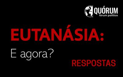 QUÓRUM – Eutanásia: E agora? – Respostas