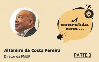 À Conversa com Altamiro da Costa Pereira (PARTE 3)